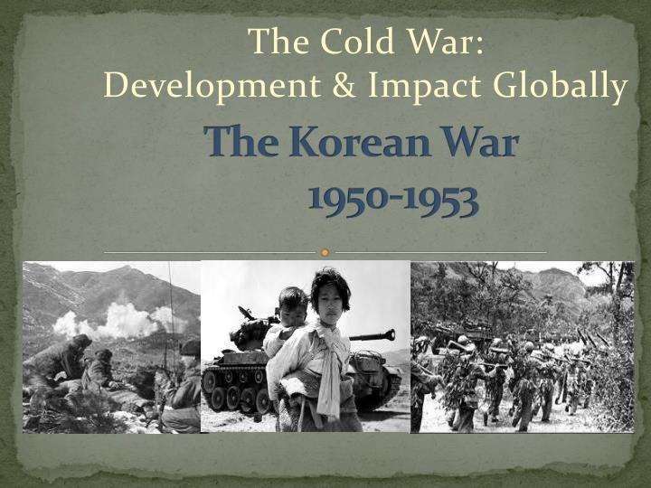 a description of the korean war as one of the by product of cold war The cold war was an unnecessary, costly, and for the soviet union, ultimately destructive conflict started by dictator joseph stalin soviet dictator joseph stalin's aggressive actions started the unnecessary and costly cold war, which ultimately led to the destruction of the soviet union.