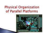 physical organization of parallel platforms