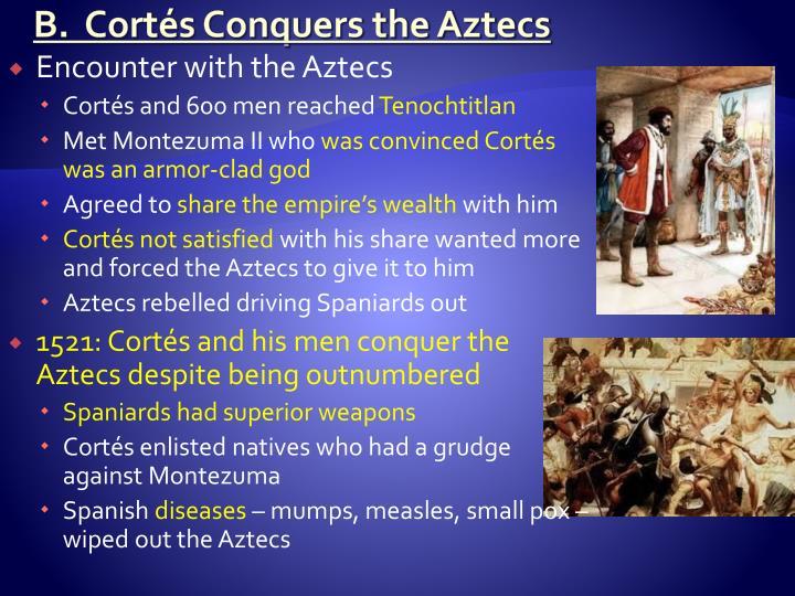 B.  Cortés Conquers the Aztecs