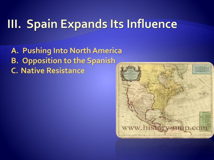 III.  Spain Expands Its Influence
