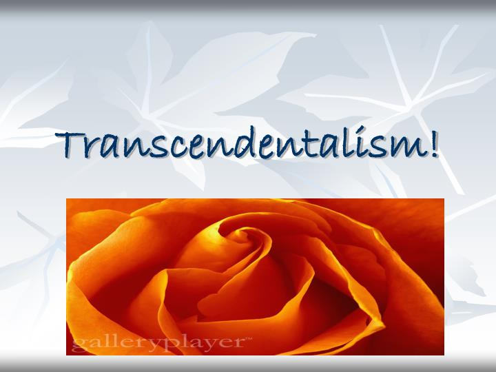 transcendentalism song His intellectual contributions to the philosophy of transcendentalism inspired a uniquely american idealism and spirit of song of myself, leaves of grass learn.