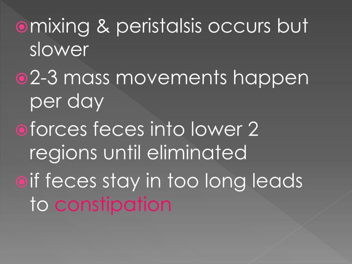 mixing & peristalsis occurs but slower