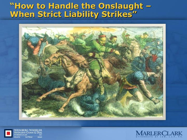 """""""How to Handle the Onslaught – When Strict Liability Strikes"""""""