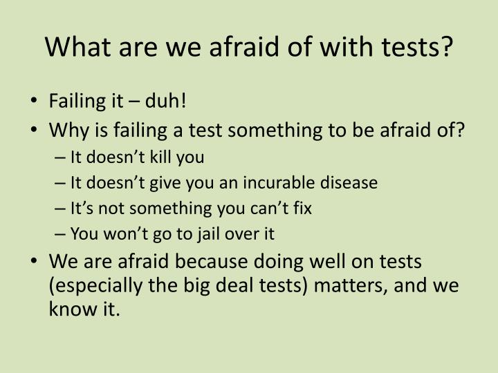 What are we afraid of with tests?