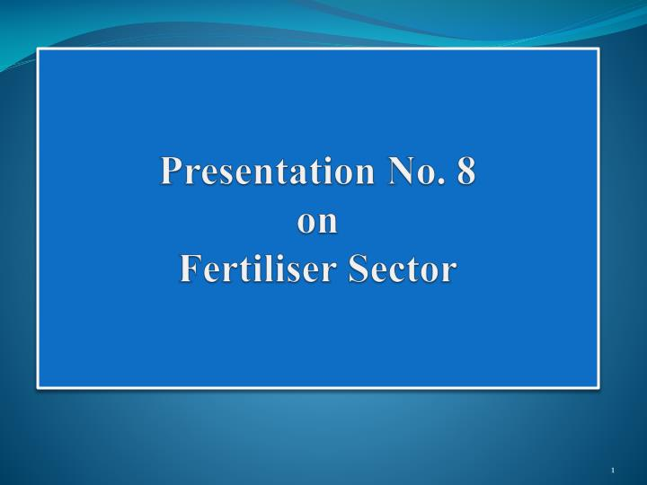 Presentation no 8 on fertiliser sector