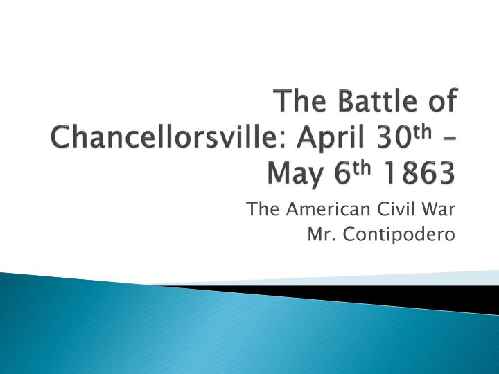 The battle of chancellorsville april 30 th may 6 th 1863