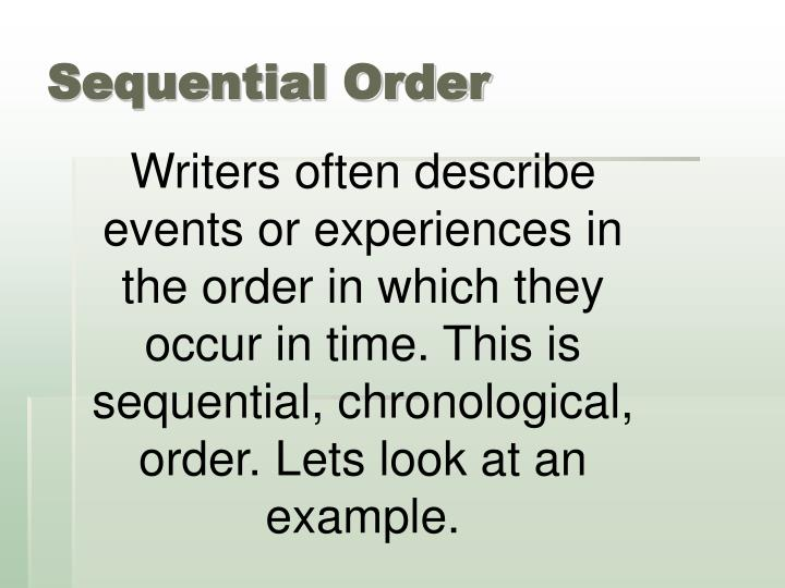 sequential order essays Sequence essay writing steps there are a lot of useful examples of this type of essays that you can find on the web however, it will be better to order a custom sequence essay example from a professional essayist.
