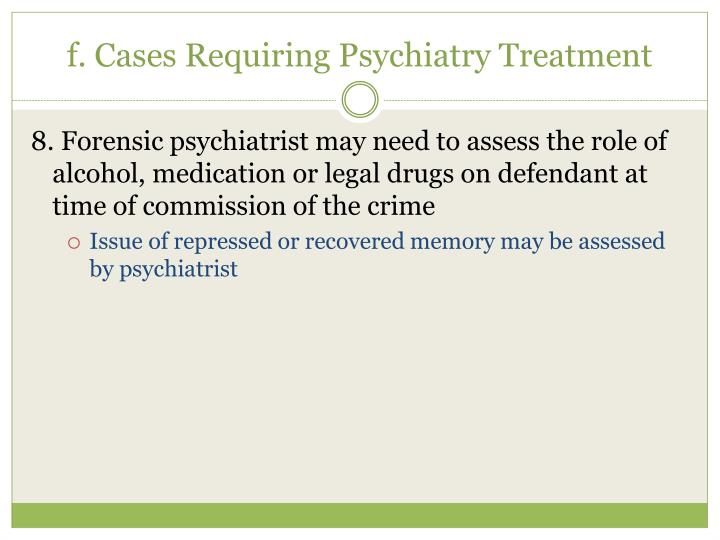 f. Cases Requiring Psychiatry Treatment