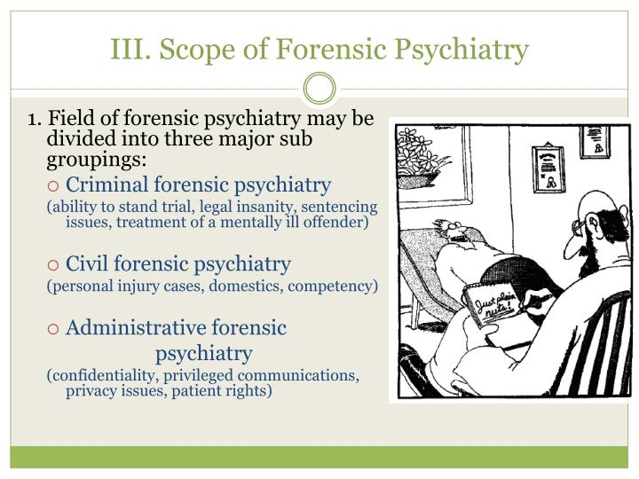 1. Field of forensic psychiatry may be divided into three major sub groupings: