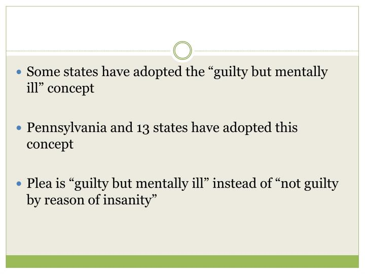 "Some states have adopted the ""guilty but mentally ill"" concept"