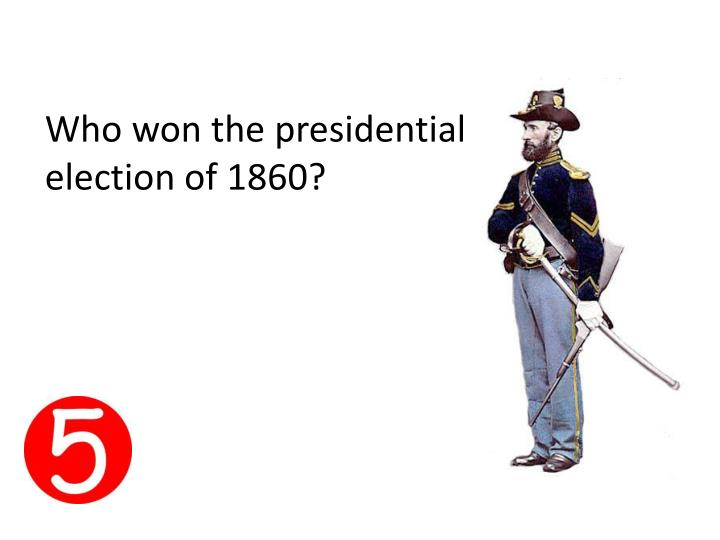 Who won the presidential election of 1860?