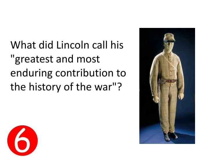 """What did Lincoln call his """"greatest and most enduring contribution to the history of the war""""?"""