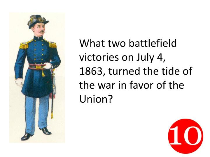 What two battlefield victories on July 4, 1863, turned the tide of the war in favor of the Union?