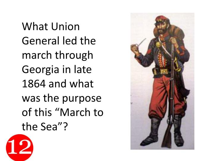 """What Union General led the march through Georgia in late 1864 and what was the purpose of this """"March to the Sea""""?"""