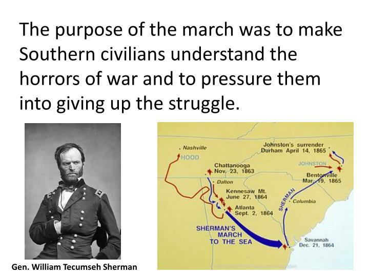 The purpose of the march was to make Southern civilians understand the horrors of war and to pressure them into giving up the struggle.