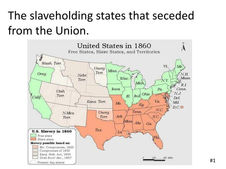 The slaveholding states that seceded   from the Union.