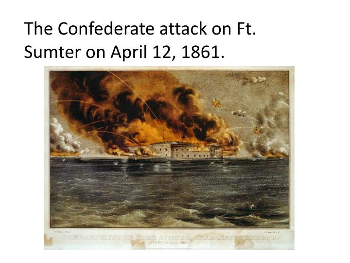 The Confederate attack on Ft. Sumter on April 12, 1861.