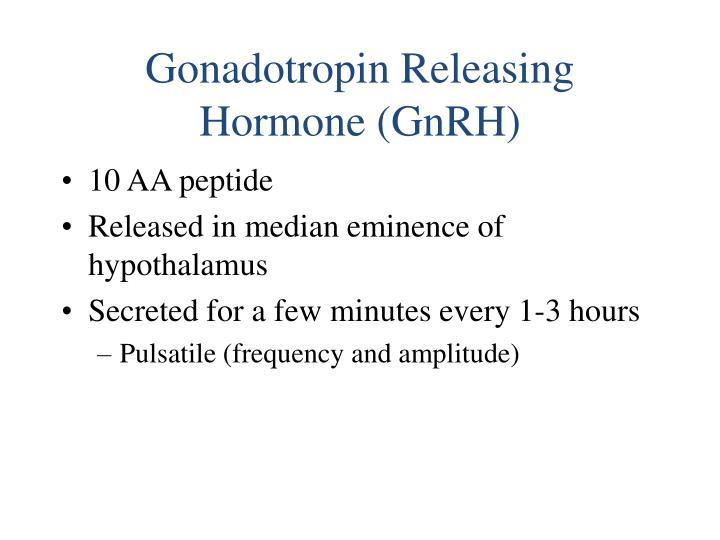 Gonadotropin Releasing Hormone (GnRH)