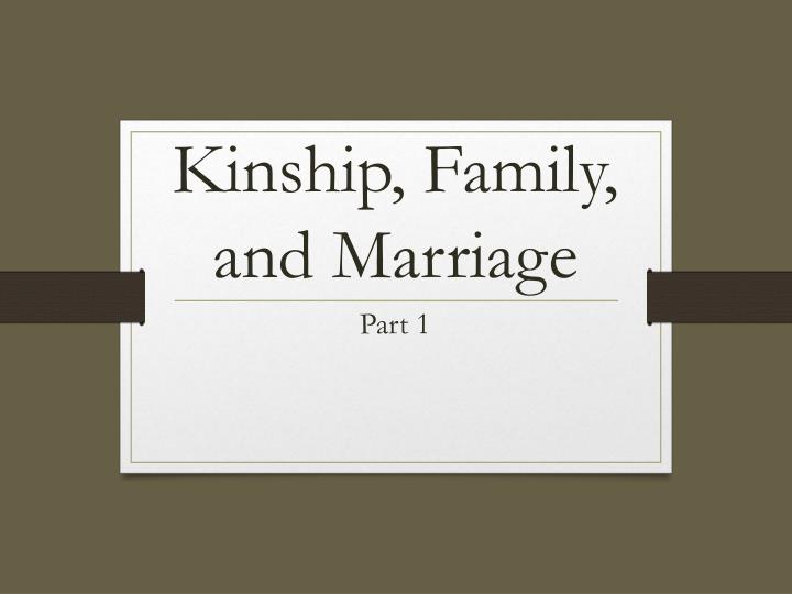 09 marriage and kinship 1 Marriage: a transaction resulting in a contract between two or more parties in which two or more individuals are recognized as having (1) a continuing claim to the rights of sexual access, (2) legitimization of children (3) kin relations are established, and (4) there is a clear statement of the proper roles and responsibilities of each party.
