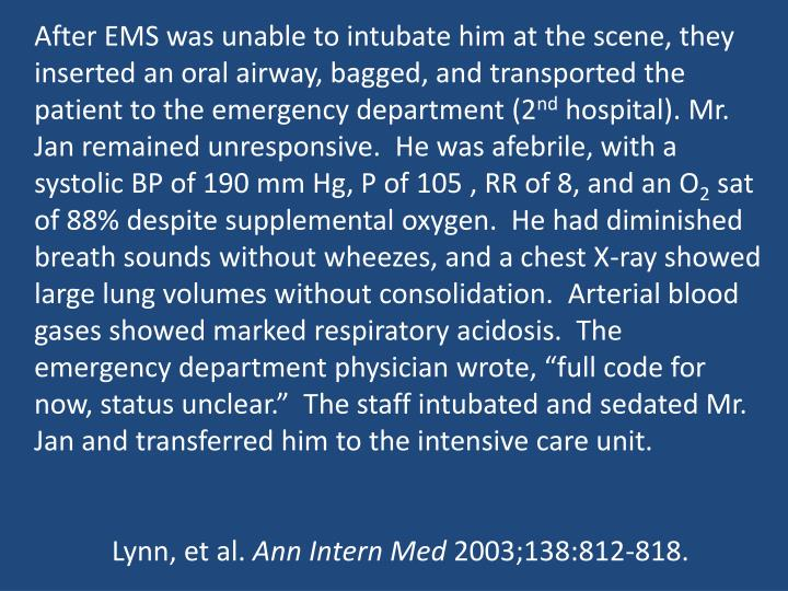 After EMS was unable to intubate him at the scene, they inserted an oral airway, bagged, and transported the patient to the emergency department (2