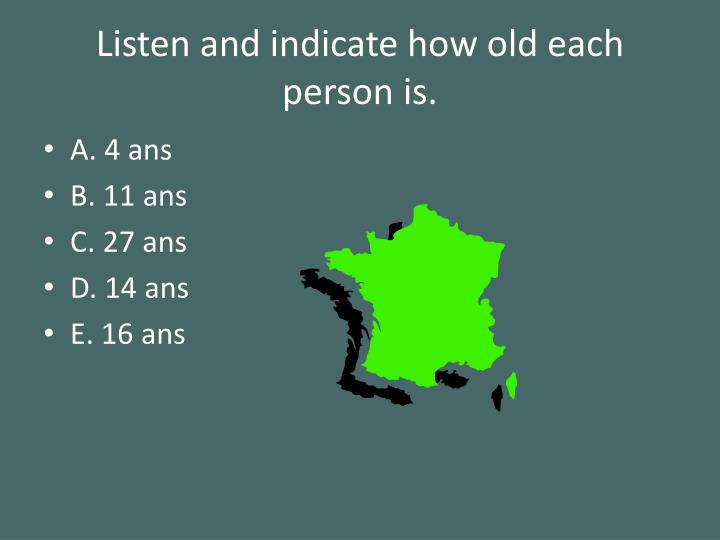 Listen and indicate how old each person is