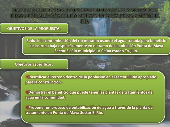 PROPUESTA DE LA PLANTA DE TRATAMIENTO DE AGUA PARA SISTEMAS DE RIEGO Y POTABILIZACIÓN DEL RÍO MOTATAN EN PUNTA DE MAYA SECTOR EL RÍO.