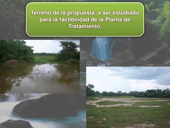 Terreno de la propuesta  a ser estudiado para la factibilidad de la Planta de Tratamiento.