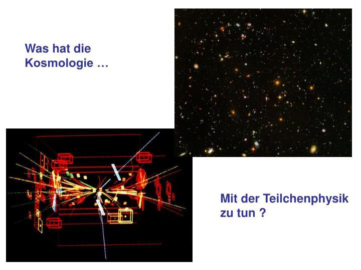 Was hat die Kosmologie …