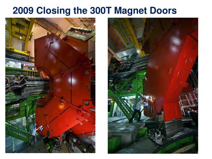 2009 Closing the 300T Magnet Doors
