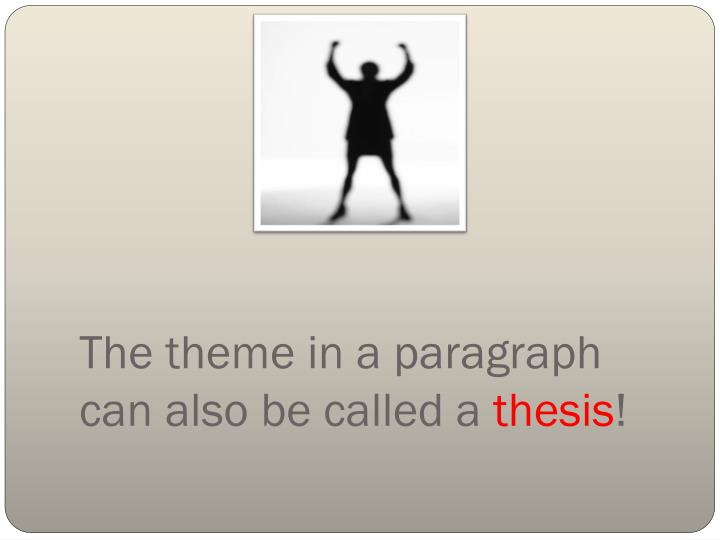The theme in a paragraph can also be called a