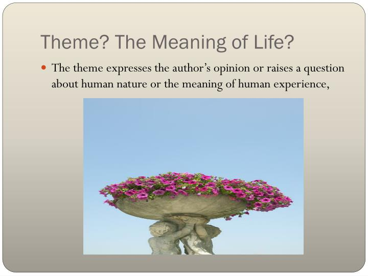 Theme? The Meaning of Life?