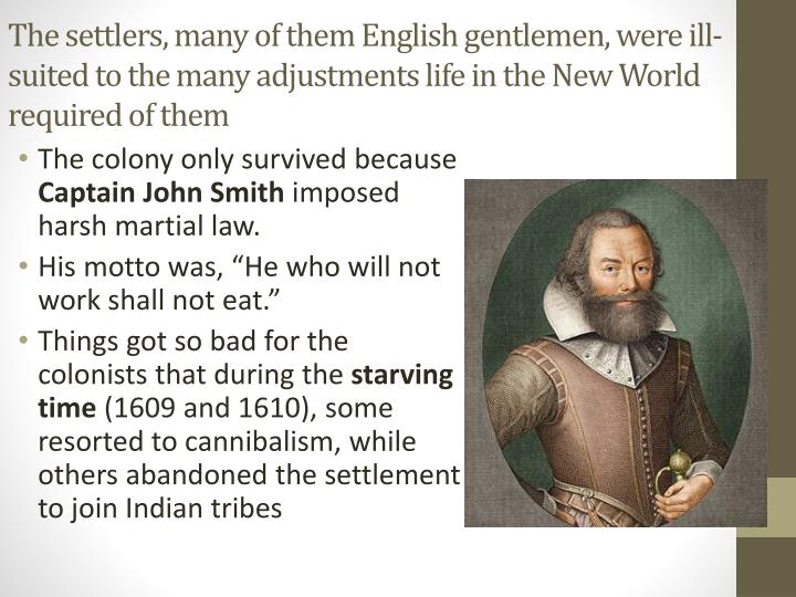 The settlers, many of them English gentlemen, were ill-suited to the many adjustments life in the New World required of them
