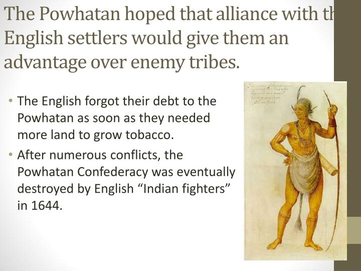 The Powhatan hoped that alliance with the English settlers would give them an advantage over enemy tribes.
