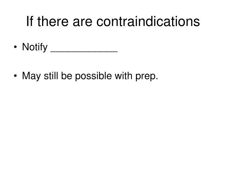 If there are contraindications