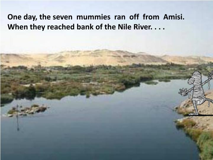One day, the seven  mummies  ran  off  from