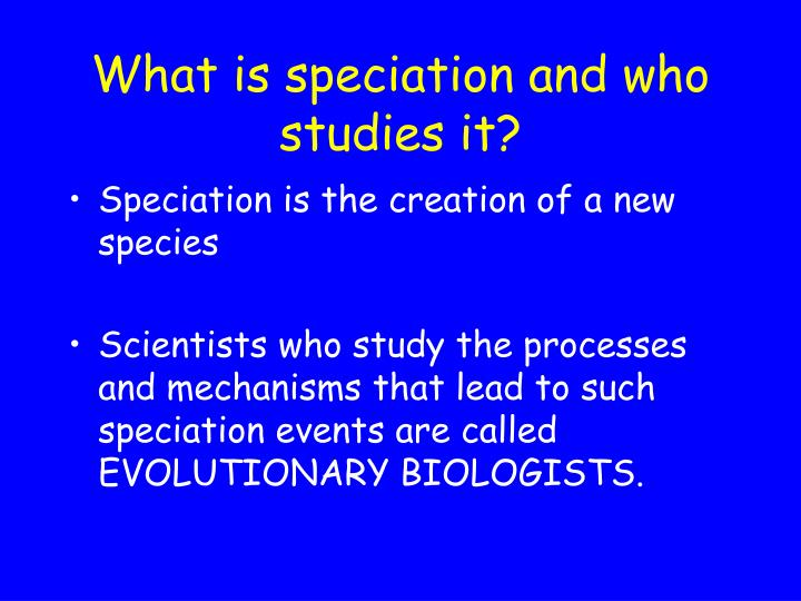 What is speciation and who studies it?