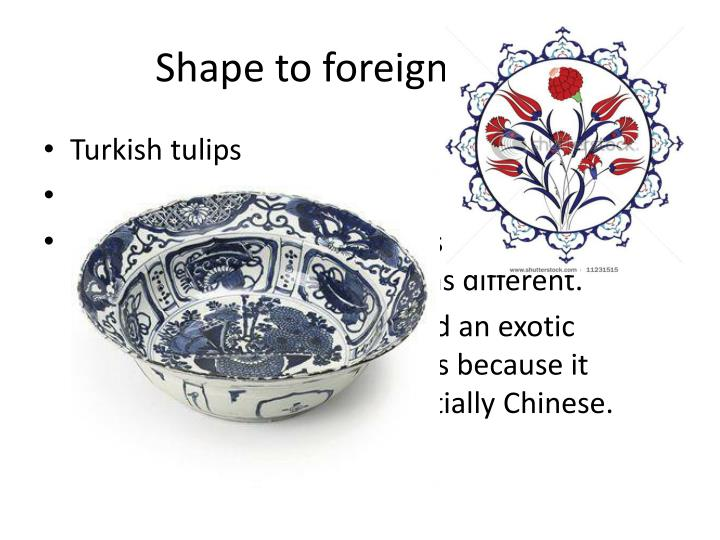 Shape to foreign tastes