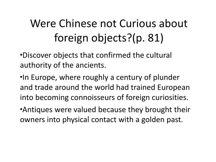 Were Chinese not Curious about foreign objects?(p. 81)