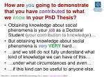 how are you going to demonstrate that you have contributed to what we know in your phd thesis