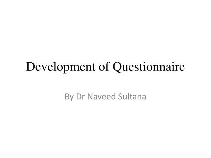 Ppt development of questionnaire powerpoint presentation id1915689 development of questionnaire toneelgroepblik Choice Image