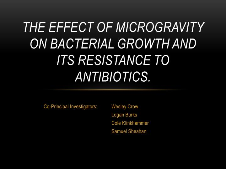 The Effect of Microgravity on Bacterial Growth and its Resistance to Antibiotics.