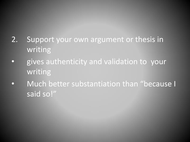 Support your own argument or thesis in writing
