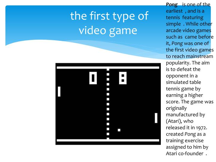 The first type of video game