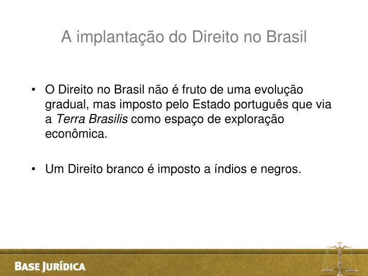 A implantação do Direito no Brasil