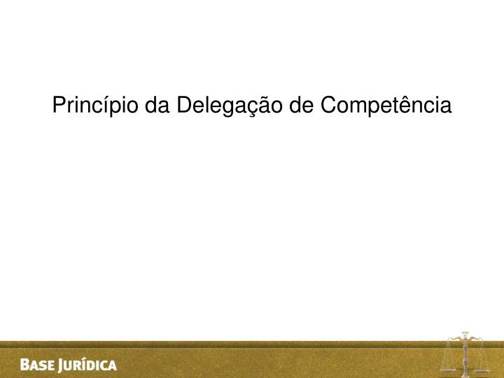 Princípio da Delegação de Competência