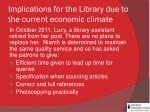 implications for the library due to the current economic climate