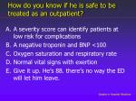 how do you know if he is safe to be treated as an outpatient