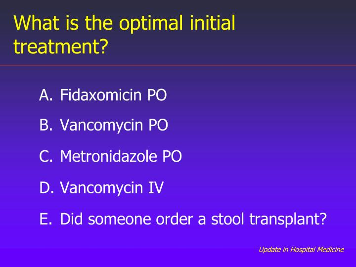 What is the optimal initial treatment?