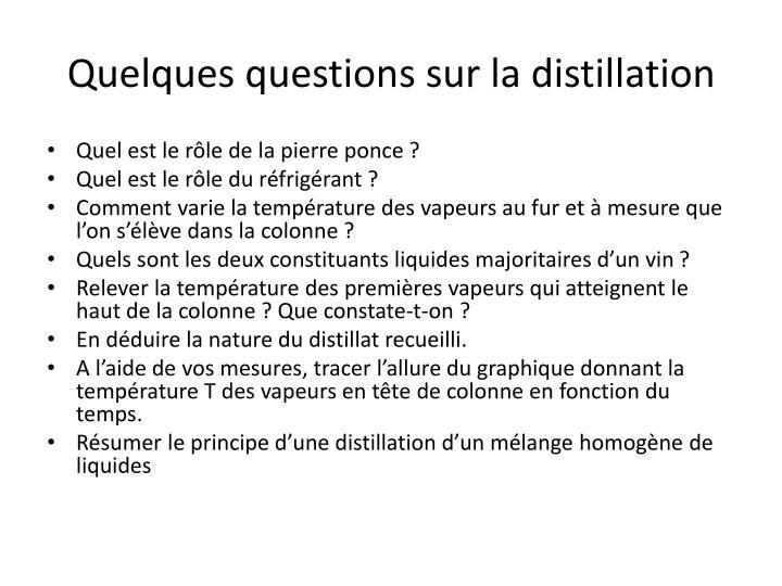 Quelques questions sur la distillation