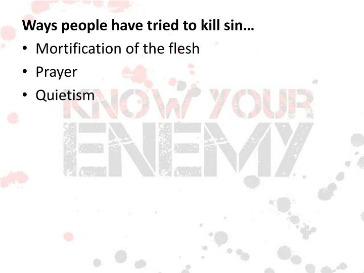 Ways people have tried to kill sin…